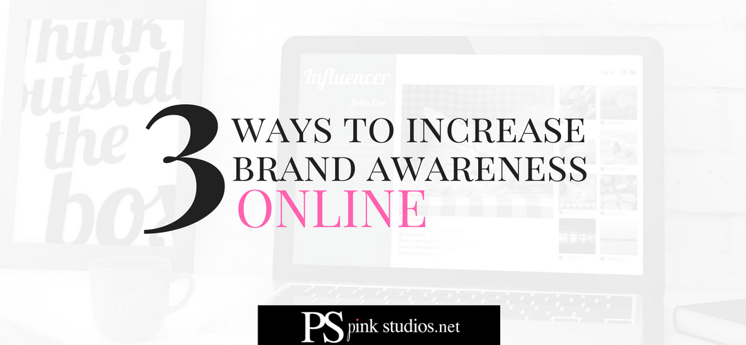 3 Ways To Increase Brand Awareness Online