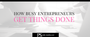 How Busy Entrepreneurs Get Things Done