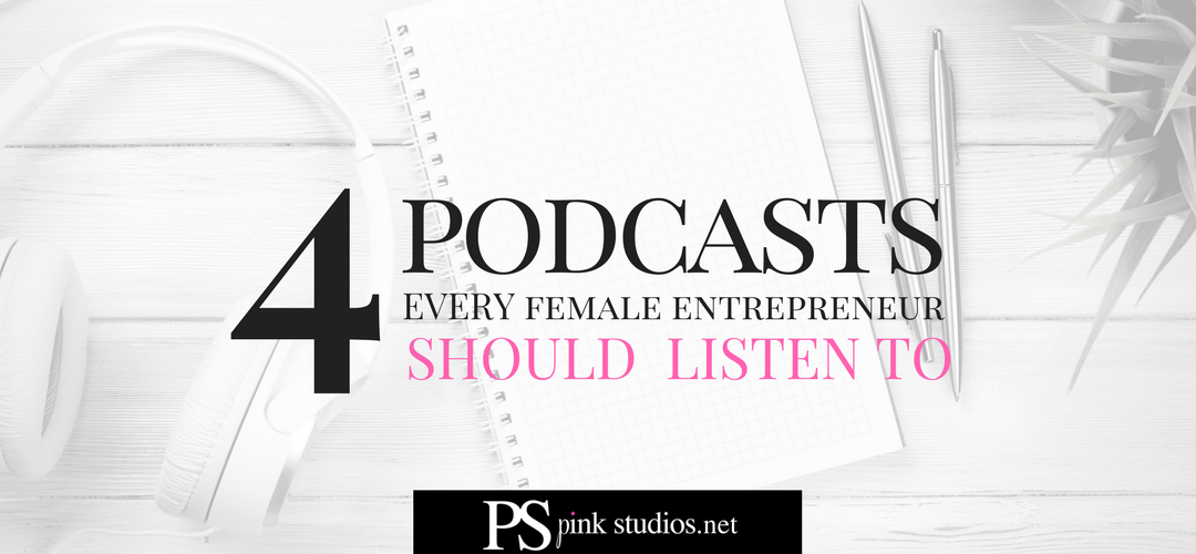 4 Podcasts Every Female Entrepreneur Should Listen To