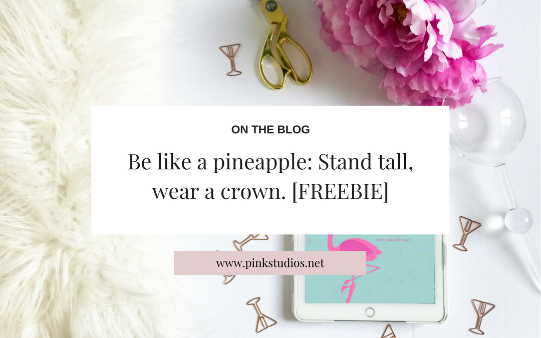 Be like a pineapple: Stand tall, wear a crown. [FREEBIE Wallpaper]